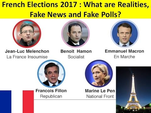 French Elections 2017 : What are Realities, Fake News and Fake Polls