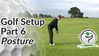 Golf Set Up Part 6 - Posture