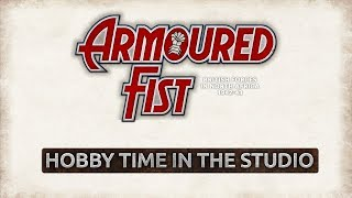 Armoured Fist - Hobby Time In The Studio (360 Video)