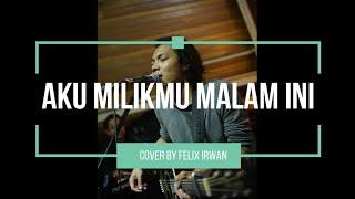 Download Mp3 Aku Milikmu Malam Ini || Cover || Terbaru By Felix Irwan
