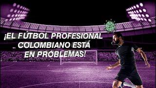 COVID 19 pone en apuros al fútbol profesional colombiano