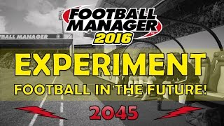 Football manager 2016 experiment | football in the future! (2045 save download)