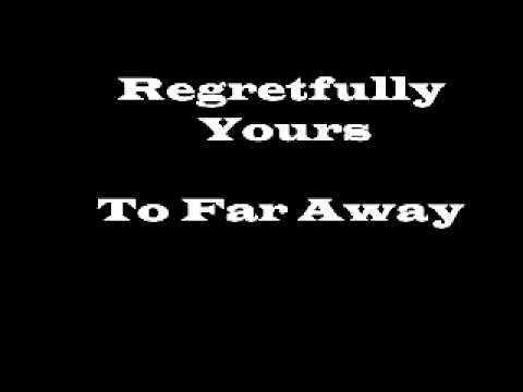 Regretfully Yours (To Far Away)