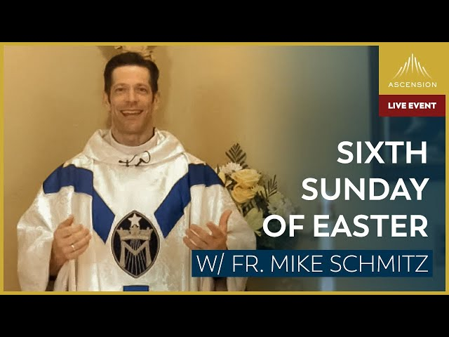 Sixth Sunday of Easter – LIVE Mass with Fr. Mike Schmitz