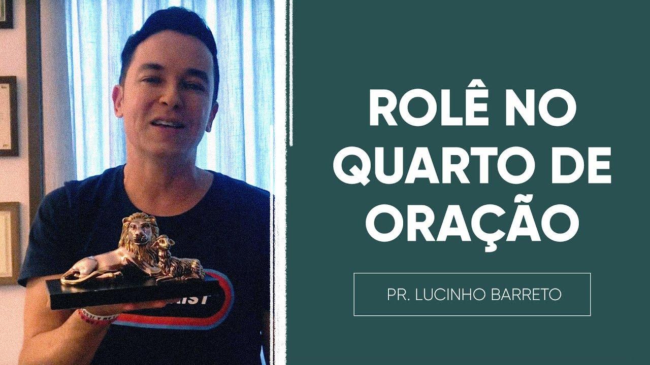 ROLÊ NO QUARTO DE ORAÇÃO | Pr. Lucinho