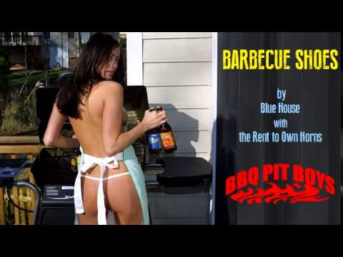 Barbecue Shoes - Blue House with the Rent to Own Horns (BBQ Pit Boys Theme Song)