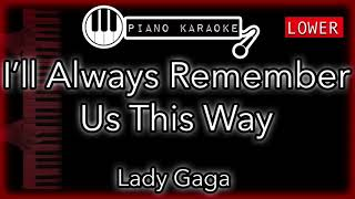 "Piano karaoke Instrumental for ""I'll Always Remember Us This Way"" by Lady Gaga (3 semitones LOWER) You can now say thank you and buy me a coffee!"