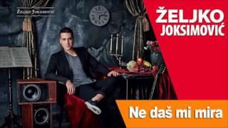 ZELJKO JOKSIMOVIC - NE DAS MI MIRA