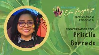 Episodio 6: Priscila Barredo | Teología Sin Vergüenza