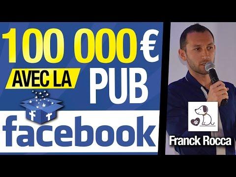 100 000 EUROS en 3 MOIS en PARTANT de 0 avec la PUB FACEBOOK ! + 100 000 LIKES par Franck Rocca
