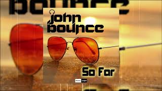 John Bounce - So Far (Official Audio)