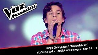 "Diego Chiang cantó ""Tres palabras"" - La Voz Ecuador - Audiciones a ciegas - Cap. 18 - T1"