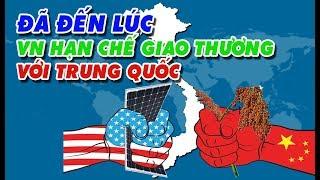 Đã đến lúc Việt Nam hạn chế giao thương với Trung Quốc!