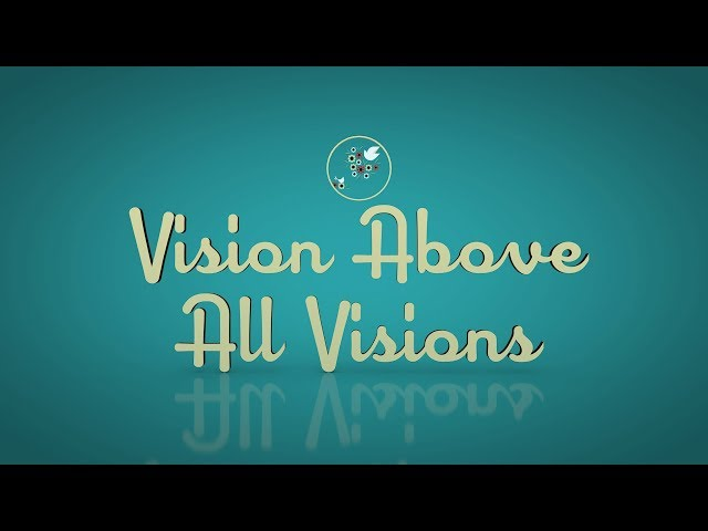 Vision Above All Visions