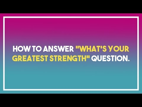 "How to answer ""What's your greatest strength"" question"