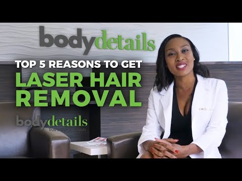 Top 5 Reasons To Get Laser Hair Removal | Body Details
