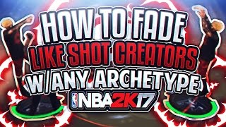 how to fade like shot creators w any archetype best fade in nba 2k17
