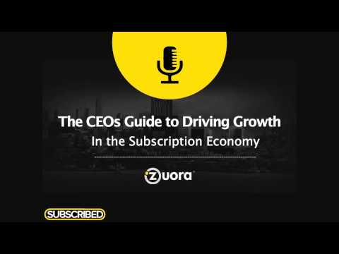 The CEO Perspective:  Driving Growth in the Subscription Economy