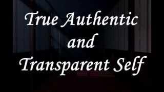 True Authentic and Transparent Self