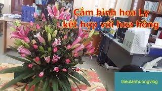 Cắm hoa- Cắm bình hoa Ly kết hợp với hoa hồng để bàn phòng làm việc-huong dan cam hoa
