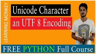 Unicode Character an UTF 8 encoding || Lesson 18 || Python || Learning Monkey ||
