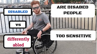 ARE THE DISABLED COMMUNITY TOO SENSITIVE?