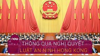 Trung Quốc thông qua nghị quyết luật an ninh Hong Kong | VTC Now