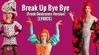 Break Up Bye Bye (Frock Destroyers Version) - Lyrics | Drag Race Lyrics