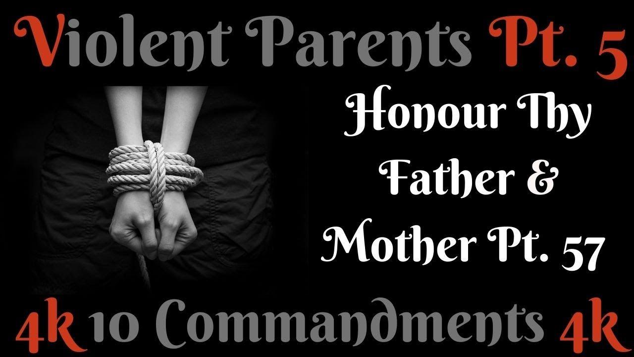 TEN COMMANDMENTS: HONOUR THY FATHER AND THY MOTHER PT. 57 (VIOLENT PARENTS PT. 5)
