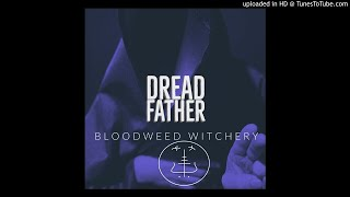 DREAD FATHER - BloodWeed Witchery