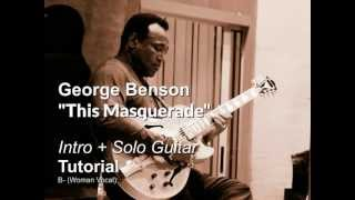 "GEORGE BENSON Tutorial ""This Masquerade"" (A minor )INTRO+SOLO GUITAR"