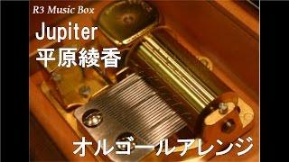 Jupiter(オルゴールVer.)/の動画