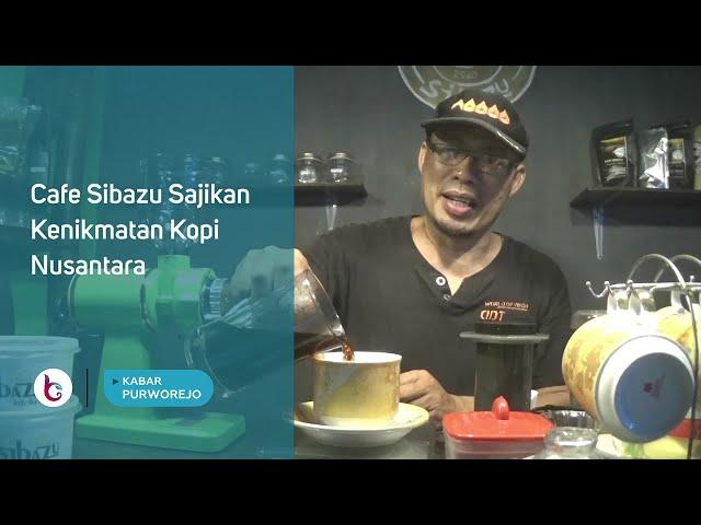 Cafe Sibazu Sajikan Kenikmatan Kopi Nusantara