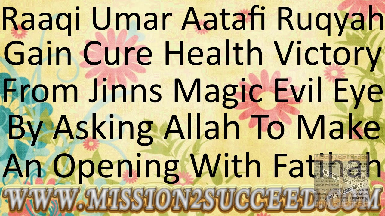 GAIN CURE HEALTH VICTORY FROM JINN MAGIC EVIL EYE THROUGH AN OPENING WITH  FATIHA BY RAQI UMAR AATAFI