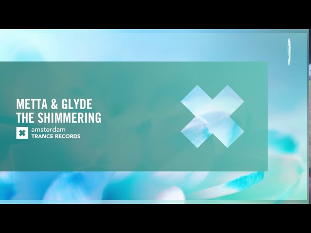 Metta & Glyde - The Shimmering (Amsterdam Trance) Extended