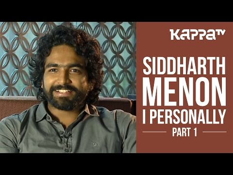Siddharth Menon - I Personally (Part 1) - Kappa TV
