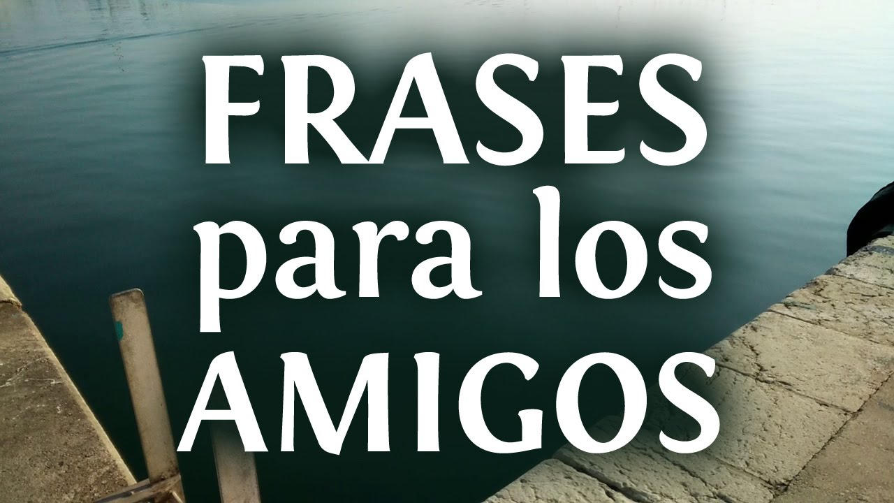 10 Frases E Imagenes De Amor Y Amistad Para Los Amigos Youtube