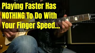 Playing Faster On Guitar Has NOTHING To Do With Your Finger Speed