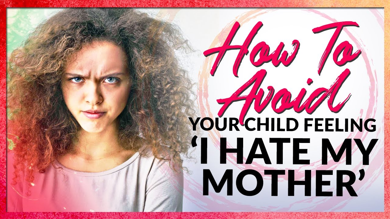 I Hate My Mother: How to Avoid Your Kids Feeling Such About You