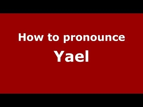 How to Pronounce Yael - PronounceNames.com