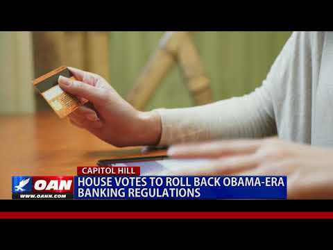 House Votes to Roll Back Obama-Era Banking Regulations
