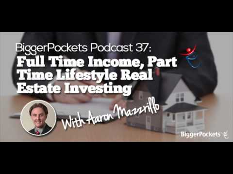 Full Time Income, Part Time Lifestyle Real Estate Investing with Aaron Mazzrillo | BP Podcast 037