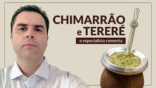Chimarrão e Tereré. O especilista comenta.