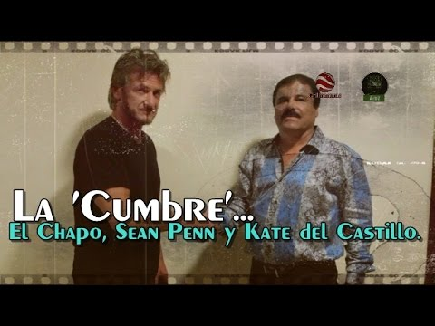 El encuentro entre Sean Penn, Kate del Castillo y El Chapo.