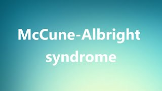 McCune-Albright syndrome - Medical Meaning and Pronunciation