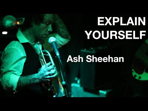 Explain Yourself -  ASH SHEEHAN - BM | Docs