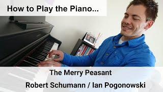 How to play the piano, Robert Schumann's The Merry Peasant, Ian Pogonowski (Piano Tutorial).