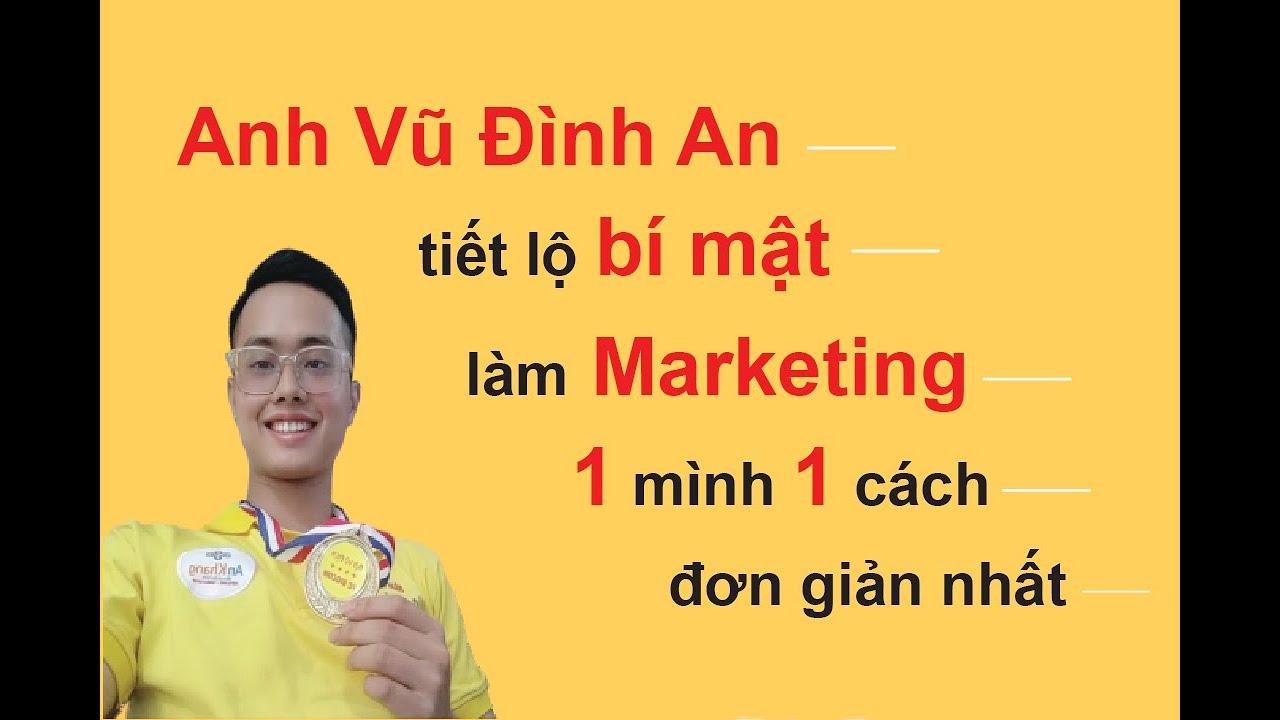 Anh Vũ Đình An đã tiết lộ 12 bước làm Marketing 1 cách đơn giản nhất.