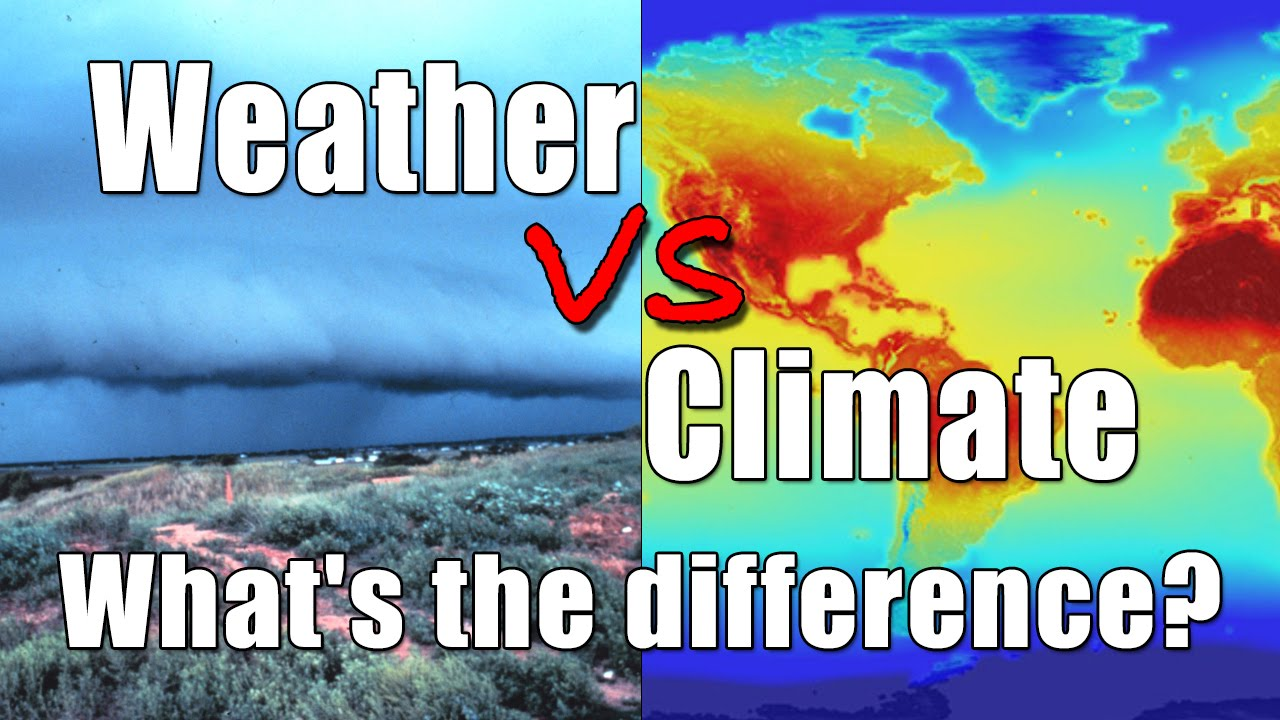 weather vs climate what s the difference youtube