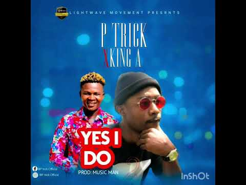 P-Trick Ft King-A(Yes I Do)